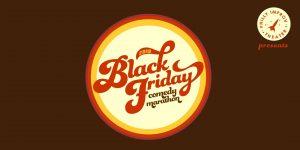 Black Friday Comedy Marathon (BFCM) 2018