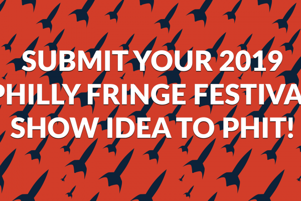 Submit Your 2019 Fringe Festival Show Idea to PHIT!