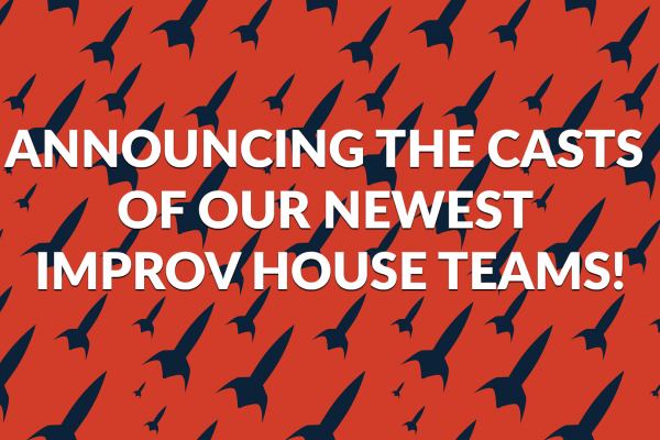 Announcing the Casts of our Newest Improv Teams!