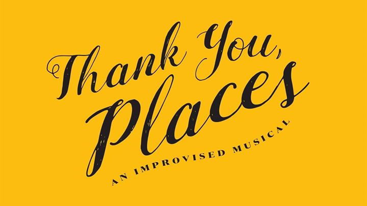 Thank You, Places: An Improvised Musical Seeking Additional Cast